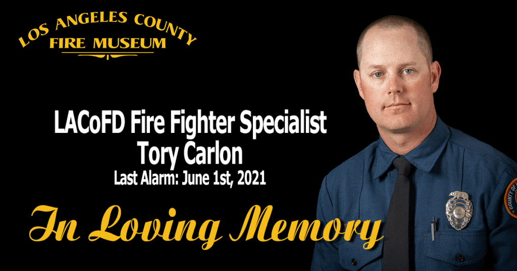 Fire Fighter Tory Carlon photo on the right, LA County Fire Museum Logo on the left. Photo of Fire Fighter Specialist Tory Carlon on the right, Fire Fighter Specialist Tory Carlon Last Alarm June 1st, 2021, black background